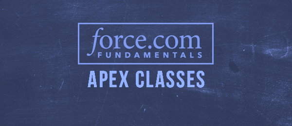 Force.com Platform Fundamentals: Apex Classes