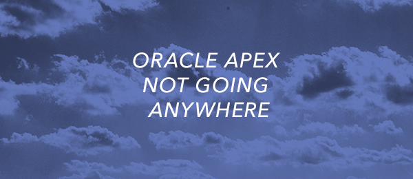Oracle APEX Not Going Anywhere – Oracle Database Cloud Built On APEX