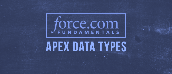 Force.com Platform Fundamentals: Apex Data Types