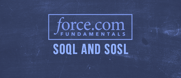 Force.com Platform Fundamentals: SOQL and SOSL