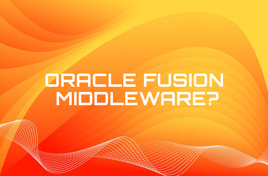 What is Oracle Fusion Middleware?